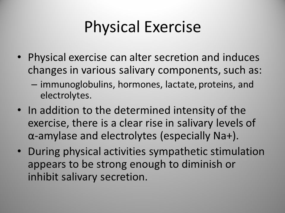 Physical Exercise Physical exercise can alter secretion and induces changes in various salivary components, such as: