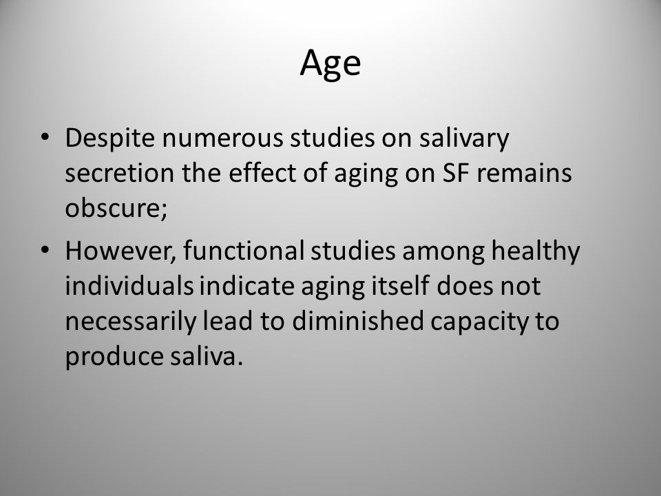Age Despite numerous studies on salivary secretion the effect of aging on SF remains obscure;