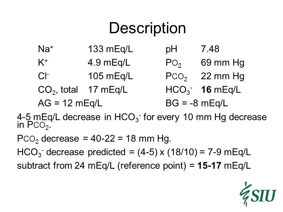 Description Na+ 133 mEq/L pH 7.48 K+ 4.9 mEq/L PO2 69 mm Hg