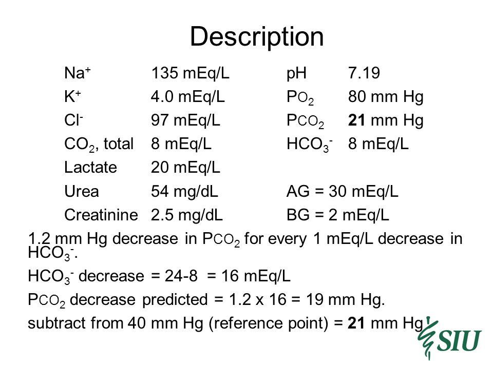 Description Na+ 135 mEq/L pH 7.19 K+ 4.0 mEq/L PO2 80 mm Hg