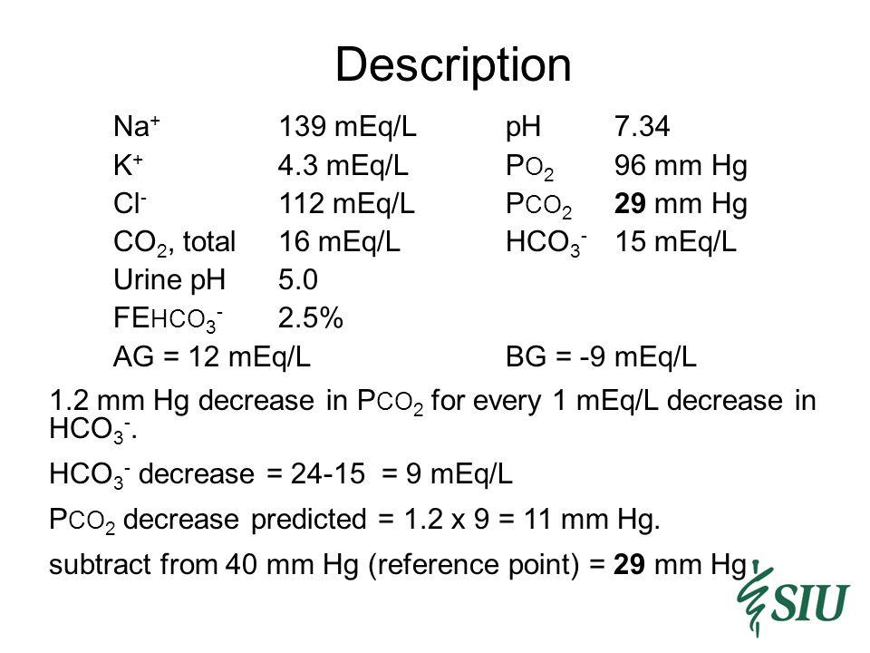 Description Na+ 139 mEq/L pH 7.34 K+ 4.3 mEq/L PO2 96 mm Hg