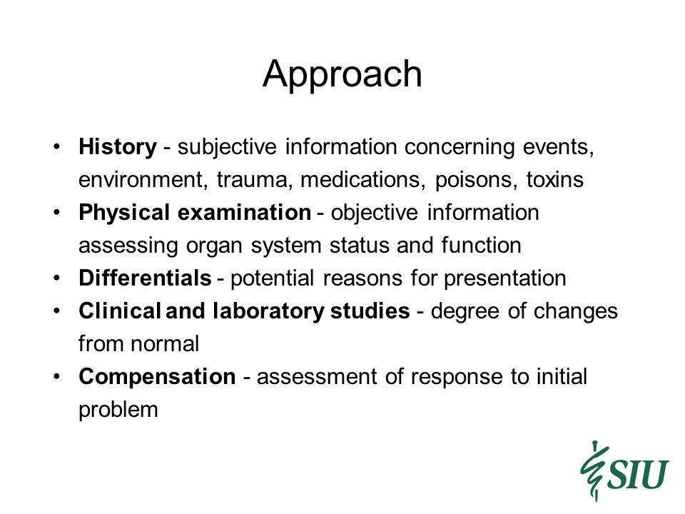 Approach History - subjective information concerning events, environment, trauma, medications, poisons, toxins.