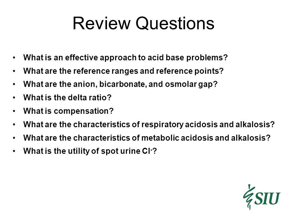 Review Questions What is an effective approach to acid base problems