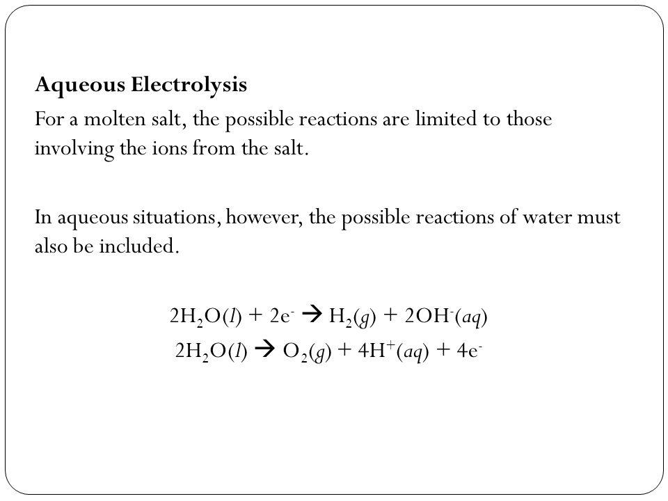 2H2O(l) + 2e-  H2(g) + 2OH-(aq) 2H2O(l)  O2(g) + 4H+(aq) + 4e-
