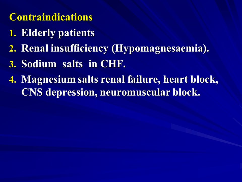 Contraindications Elderly patients. Renal insufficiency (Hypomagnesaemia). Sodium salts in CHF.