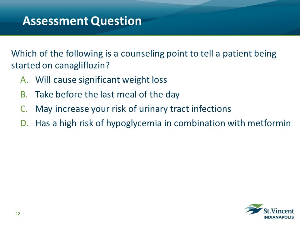 Assessment Question Which of the following is a counseling point to tell a patient being started on canagliflozin