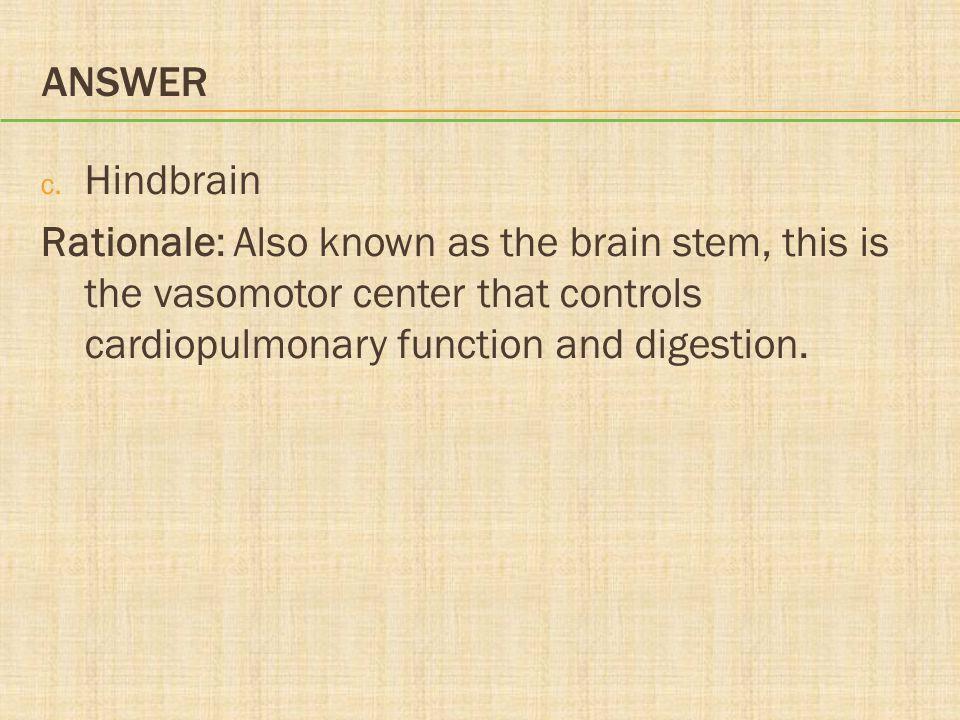 Answer Hindbrain.