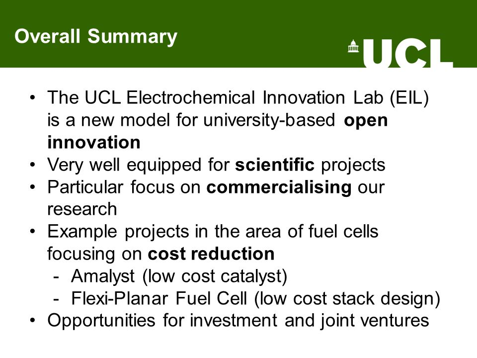 Overall Summary The UCL Electrochemical Innovation Lab (EIL) is a new model for university-based open innovation.