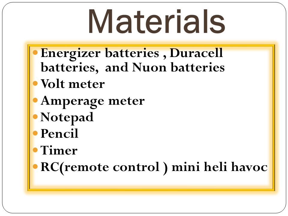 Materials Energizer batteries , Duracell batteries, and Nuon batteries