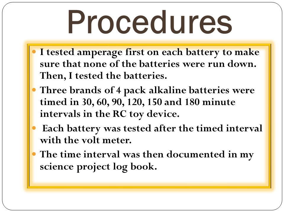 Procedures I tested amperage first on each battery to make sure that none of the batteries were run down. Then, I tested the batteries.