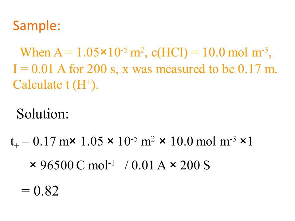 Sample: When A = 1.05×10-5 m2, c(HCl) = 10.0 mol m-3, I = 0.01 A for 200 s, x was measured to be 0.17 m. Calculate t (H+).