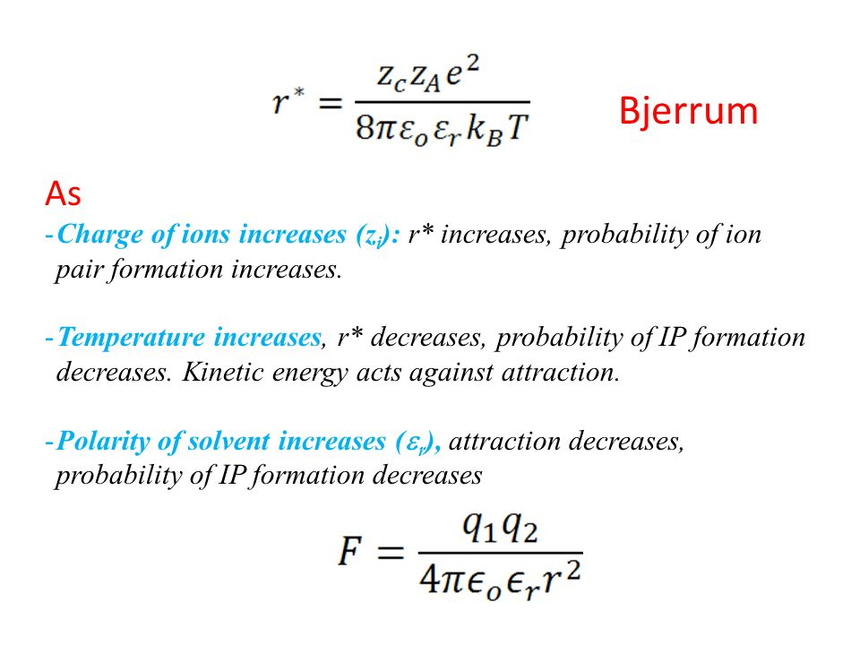 Bjerrum As. Charge of ions increases (zi): r* increases, probability of ion pair formation increases.