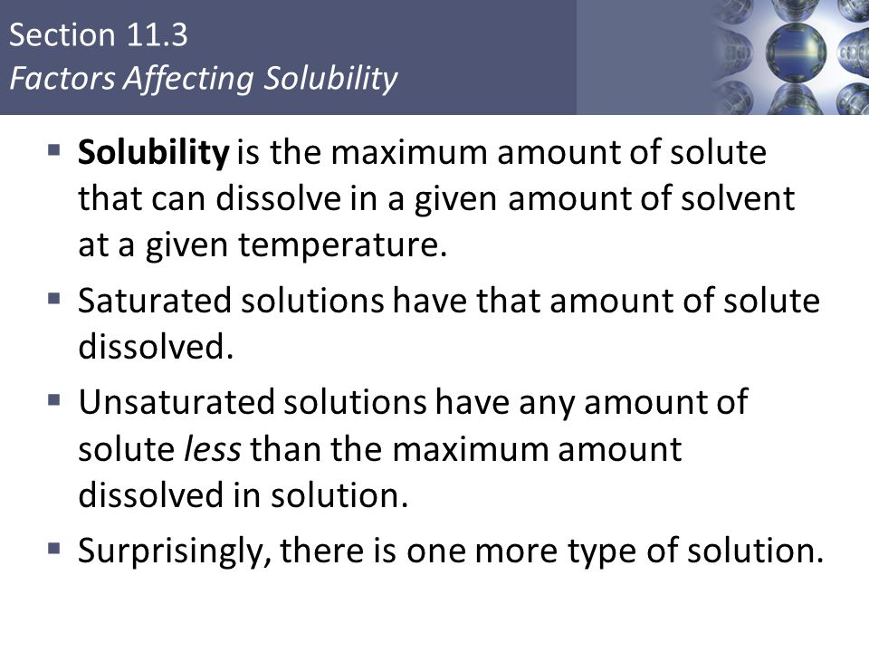 Solubility is the maximum amount of solute that can dissolve in a given amount of solvent at a given temperature.