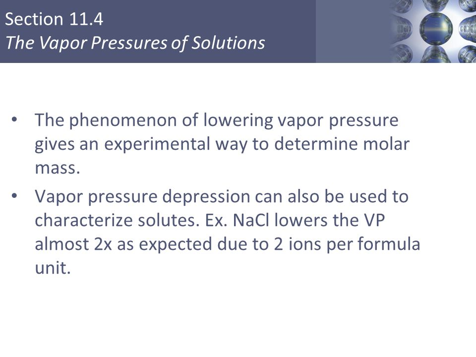 The phenomenon of lowering vapor pressure gives an experimental way to determine molar mass.