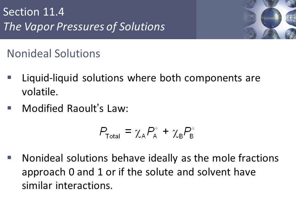 Nonideal Solutions Liquid-liquid solutions where both components are volatile. Modified Raoult's Law: