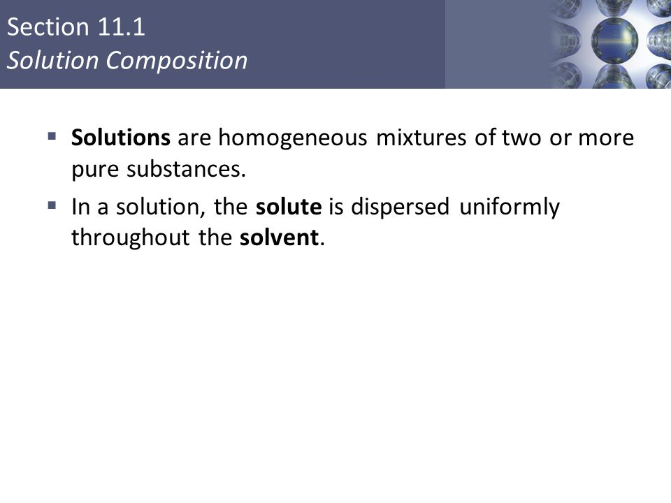 Solutions are homogeneous mixtures of two or more pure substances.