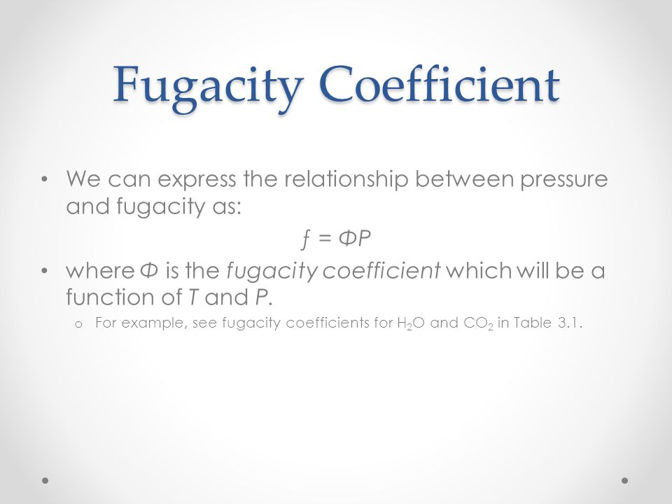 Fugacity Coefficient We can express the relationship between pressure and fugacity as: ƒ = ΦP.