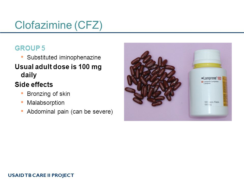Clofazimine (CFZ) Group 5 Usual adult dose is 100 mg daily