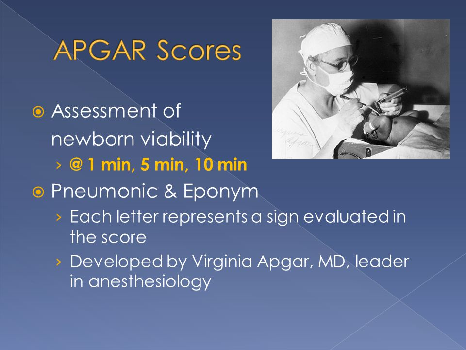 APGAR Scores Assessment of newborn viability Pneumonic & Eponym