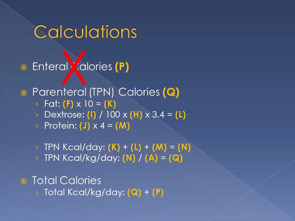X Calculations Enteral Calories (P) Parenteral (TPN) Calories (Q)