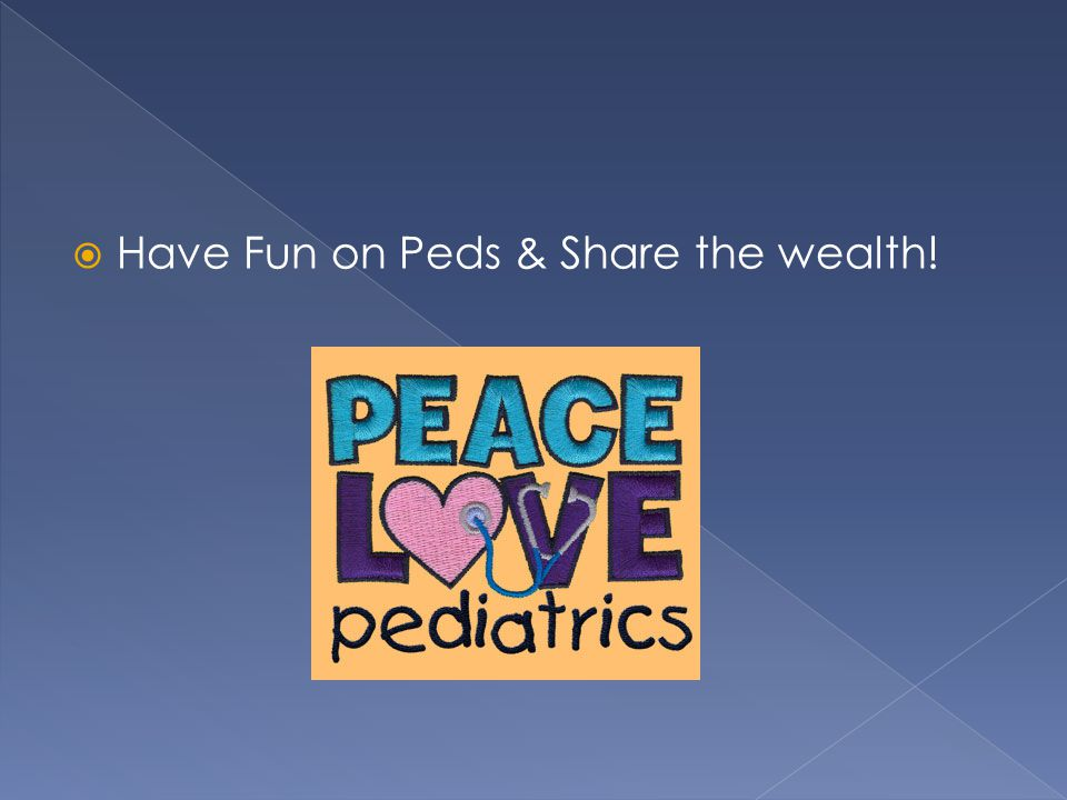Have Fun on Peds & Share the wealth!
