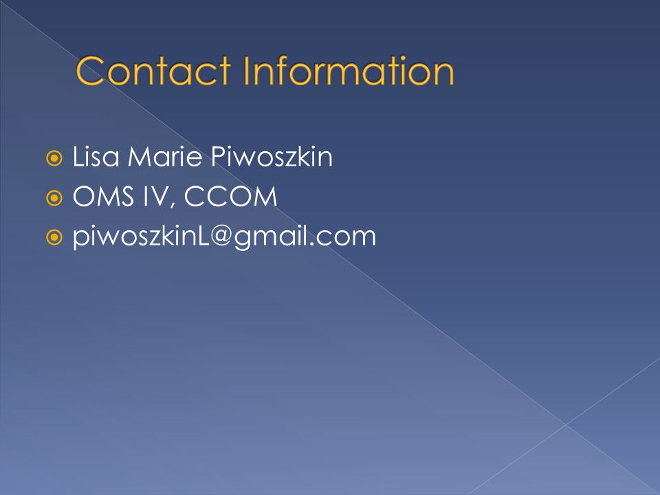 Contact Information Lisa Marie Piwoszkin OMS IV, CCOM piwoszkinL@gmail.com