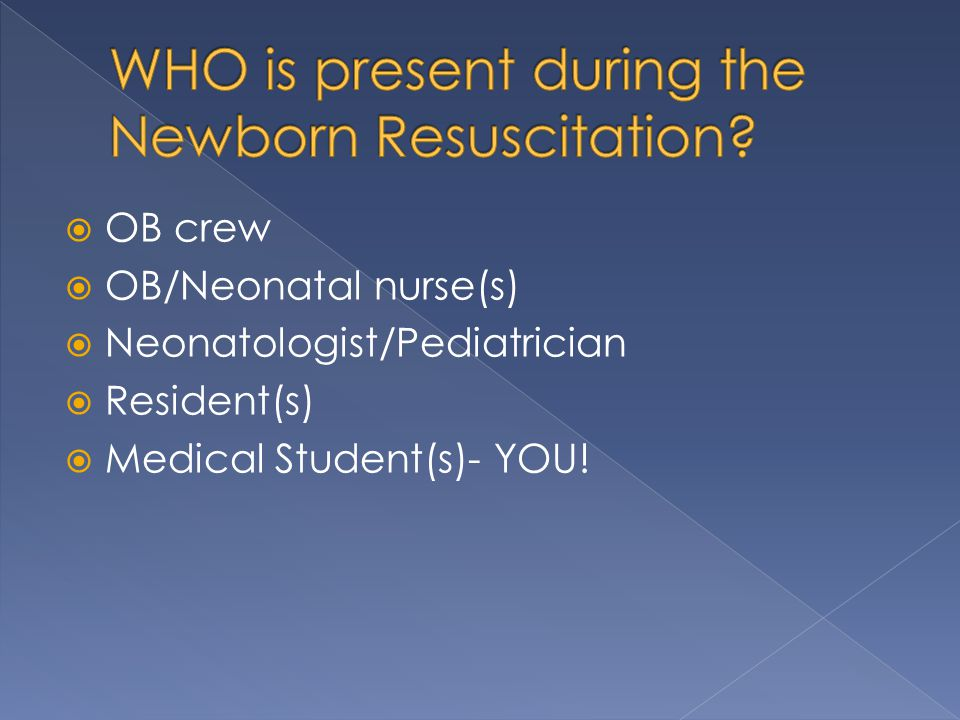 WHO is present during the Newborn Resuscitation