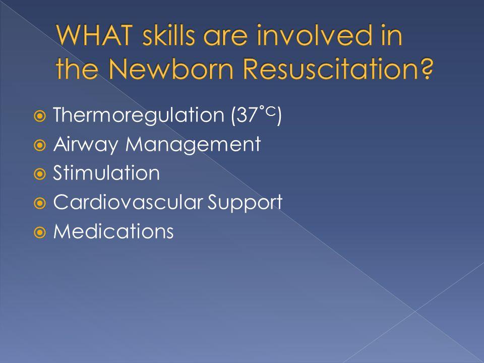WHAT skills are involved in the Newborn Resuscitation