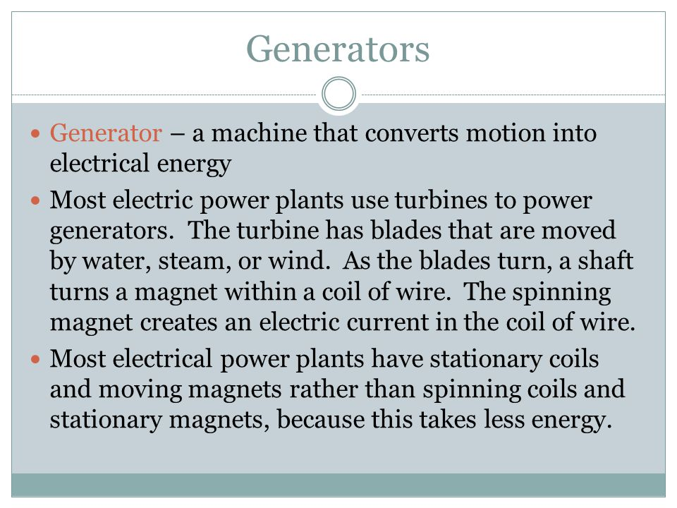 Generators Generator – a machine that converts motion into electrical energy.