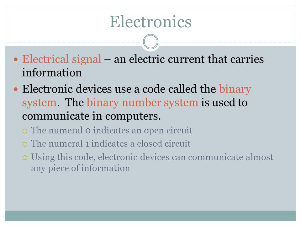 Electronics Electrical signal – an electric current that carries information.