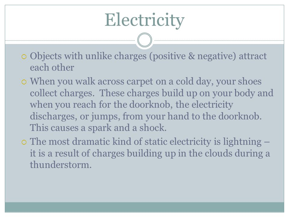Electricity Objects with unlike charges (positive & negative) attract each other.