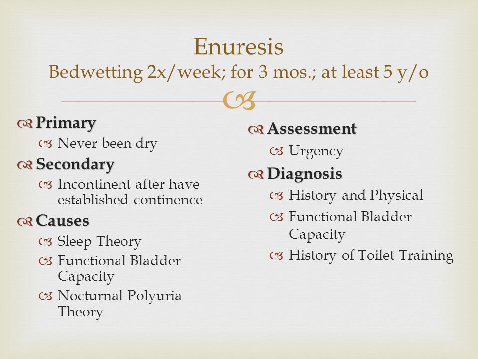 Enuresis Bedwetting 2x/week; for 3 mos.; at least 5 y/o