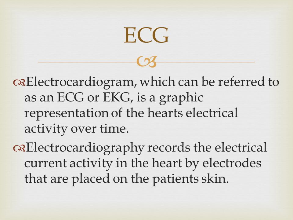 ECG Electrocardiogram, which can be referred to as an ECG or EKG, is a graphic representation of the hearts electrical activity over time.