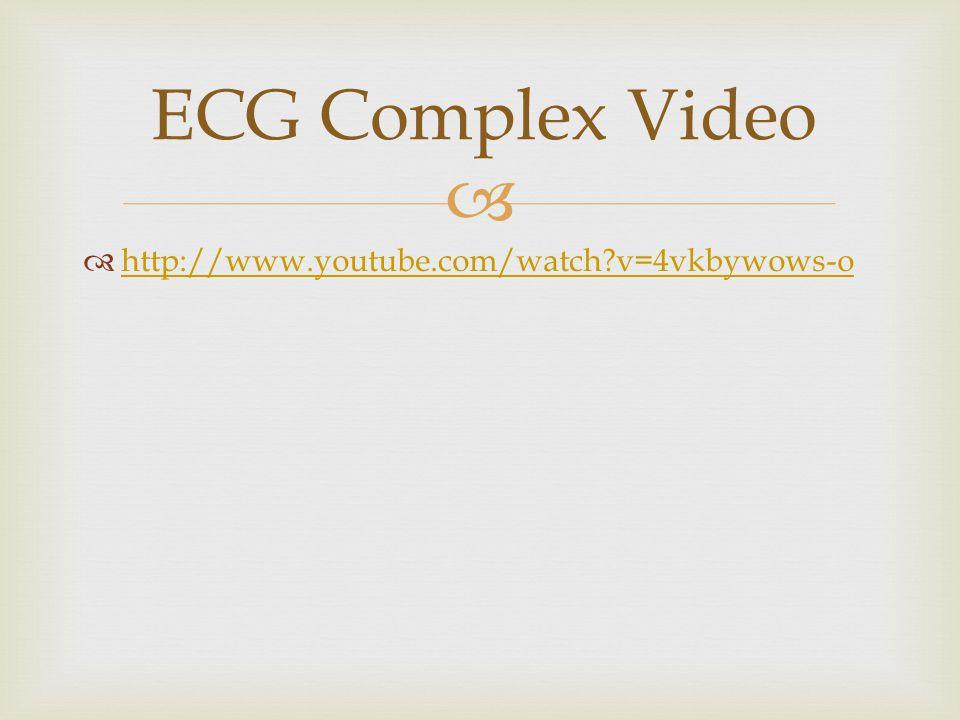 ECG Complex Video http://www.youtube.com/watch v=4vkbywows-o