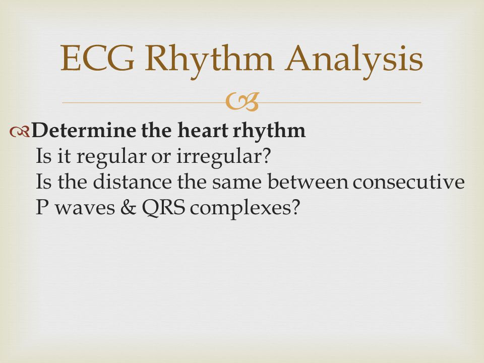 ECG Rhythm Analysis Determine the heart rhythm