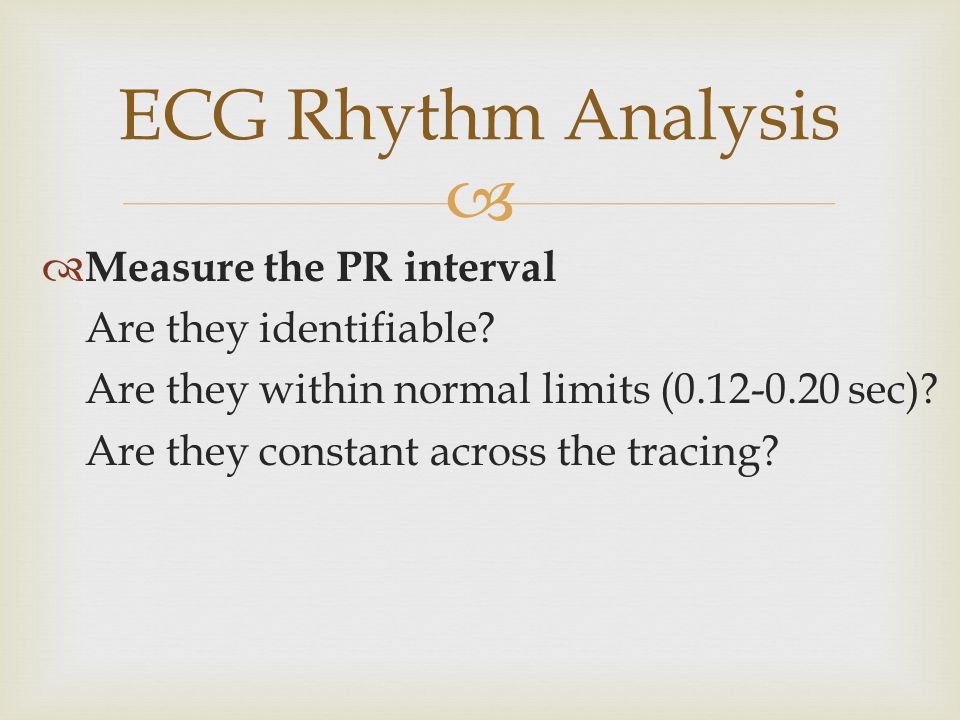 ECG Rhythm Analysis Measure the PR interval Are they identifiable