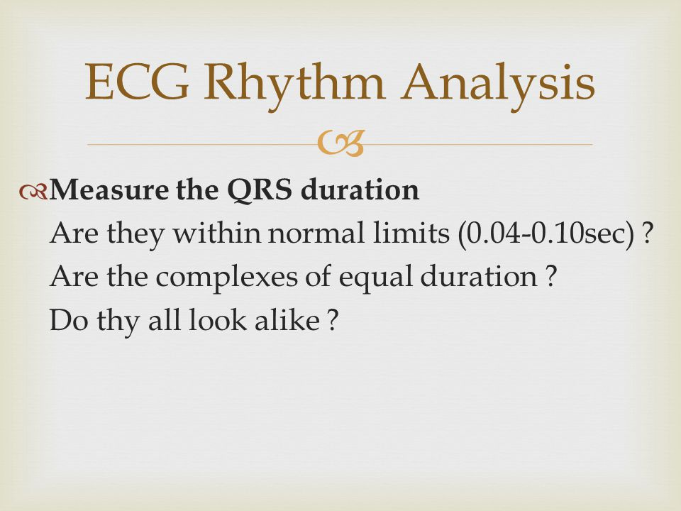 ECG Rhythm Analysis Measure the QRS duration