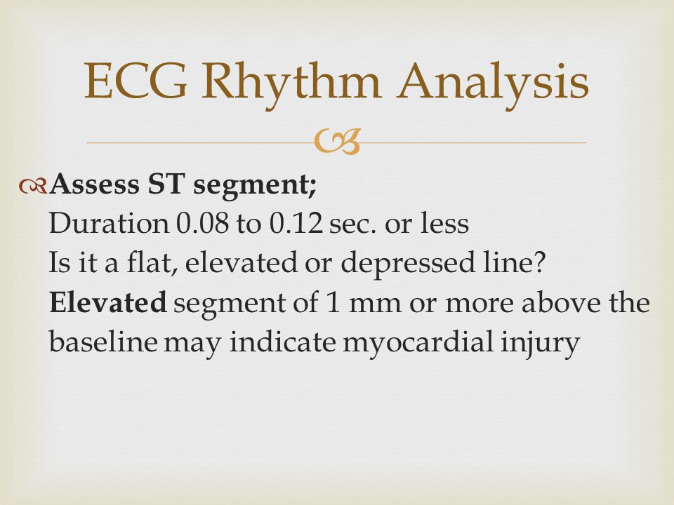 ECG Rhythm Analysis Assess ST segment;