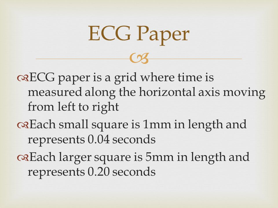 ECG Paper ECG paper is a grid where time is measured along the horizontal axis moving from left to right.