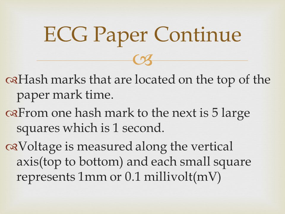 ECG Paper Continue Hash marks that are located on the top of the paper mark time.