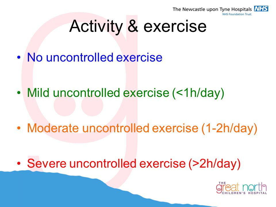 Activity & exercise No uncontrolled exercise