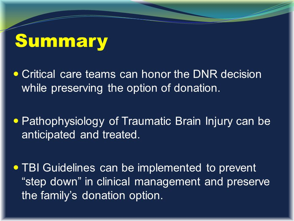 Summary Critical care teams can honor the DNR decision while preserving the option of donation.
