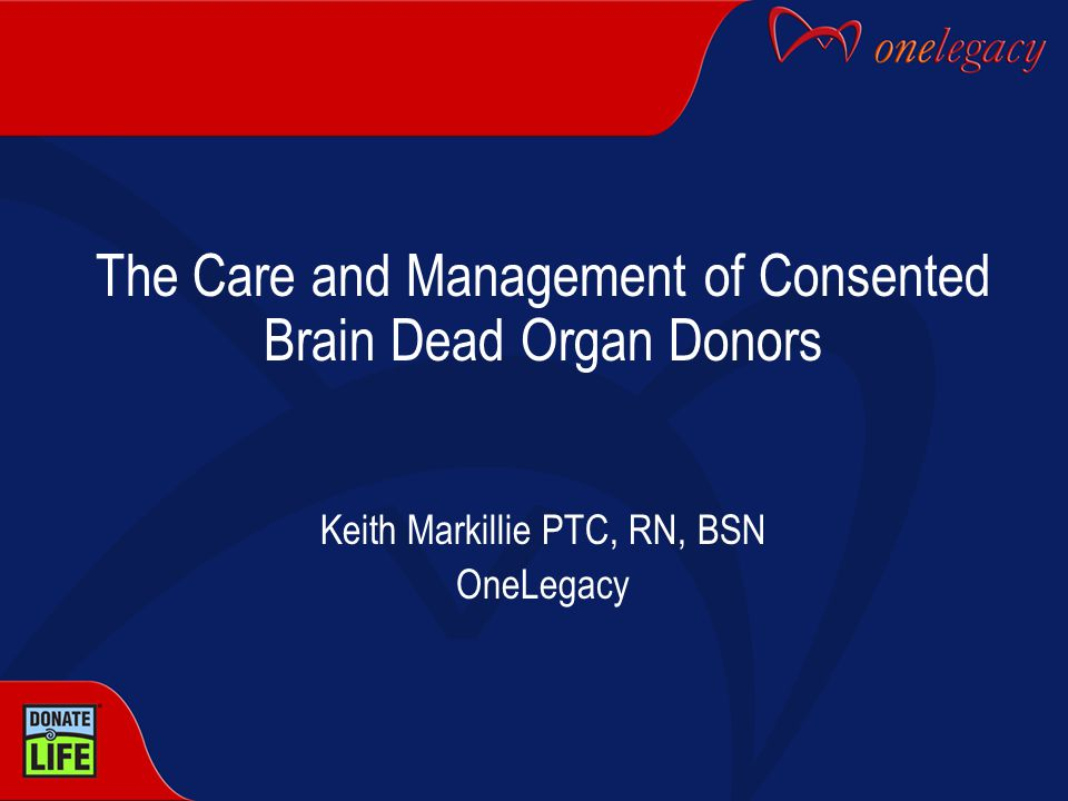 The Care and Management of Consented Brain Dead Organ Donors