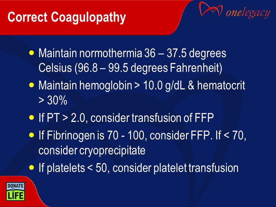 Correct Coagulopathy Maintain normothermia 36 – 37.5 degrees Celsius (96.8 – 99.5 degrees Fahrenheit)