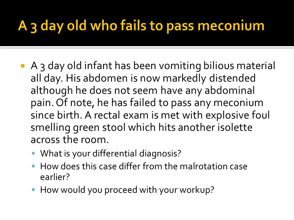 A 3 day old who fails to pass meconium