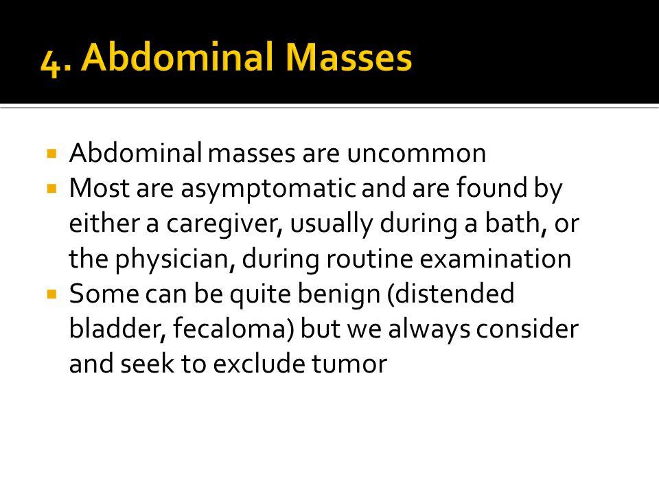 4. Abdominal Masses Abdominal masses are uncommon