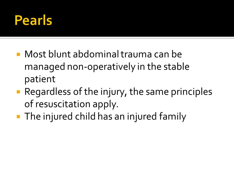 Pearls Most blunt abdominal trauma can be managed non-operatively in the stable patient.