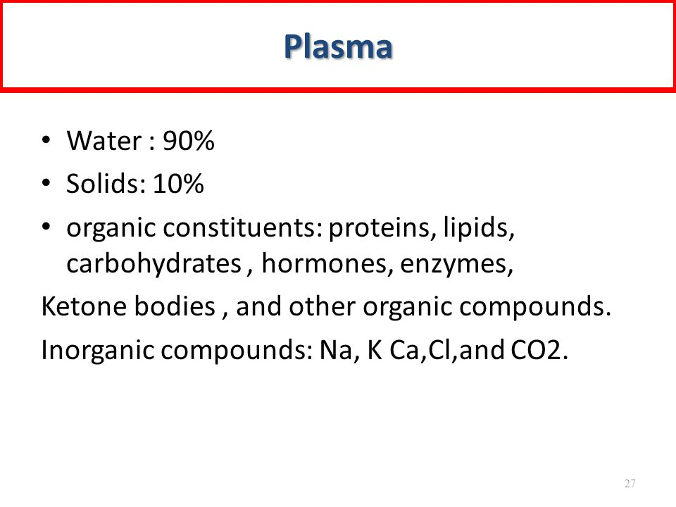Plasma Water : 90% Solids: 10%