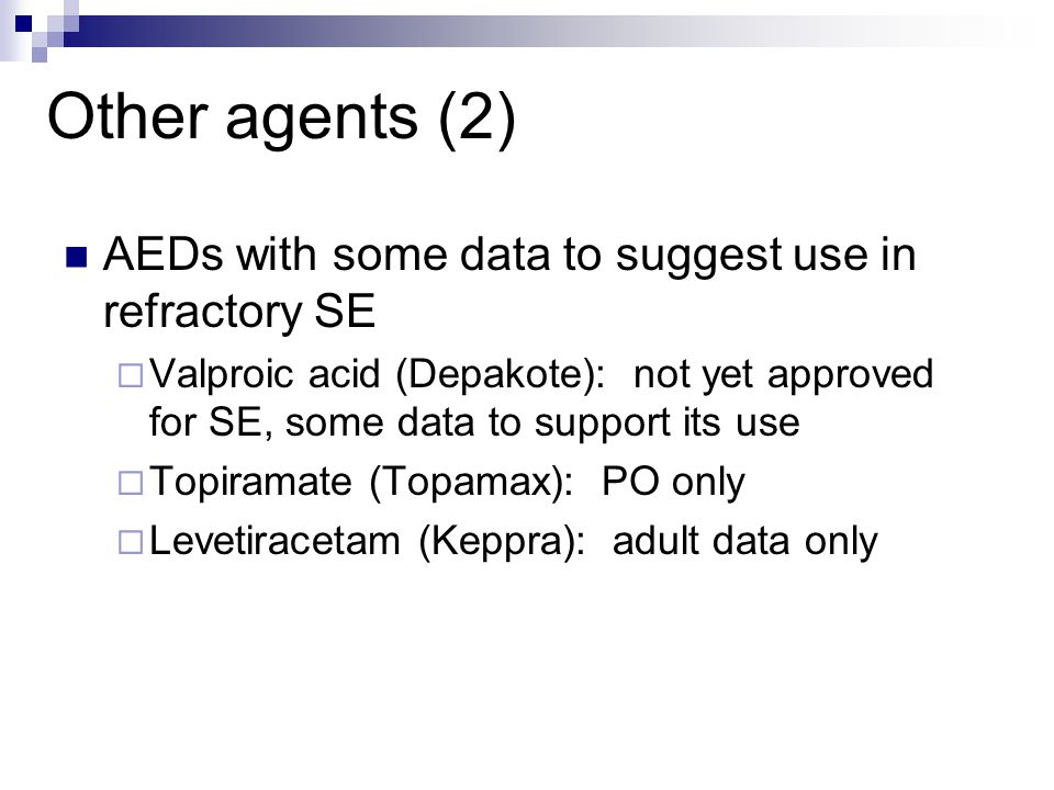 Other agents (2) AEDs with some data to suggest use in refractory SE