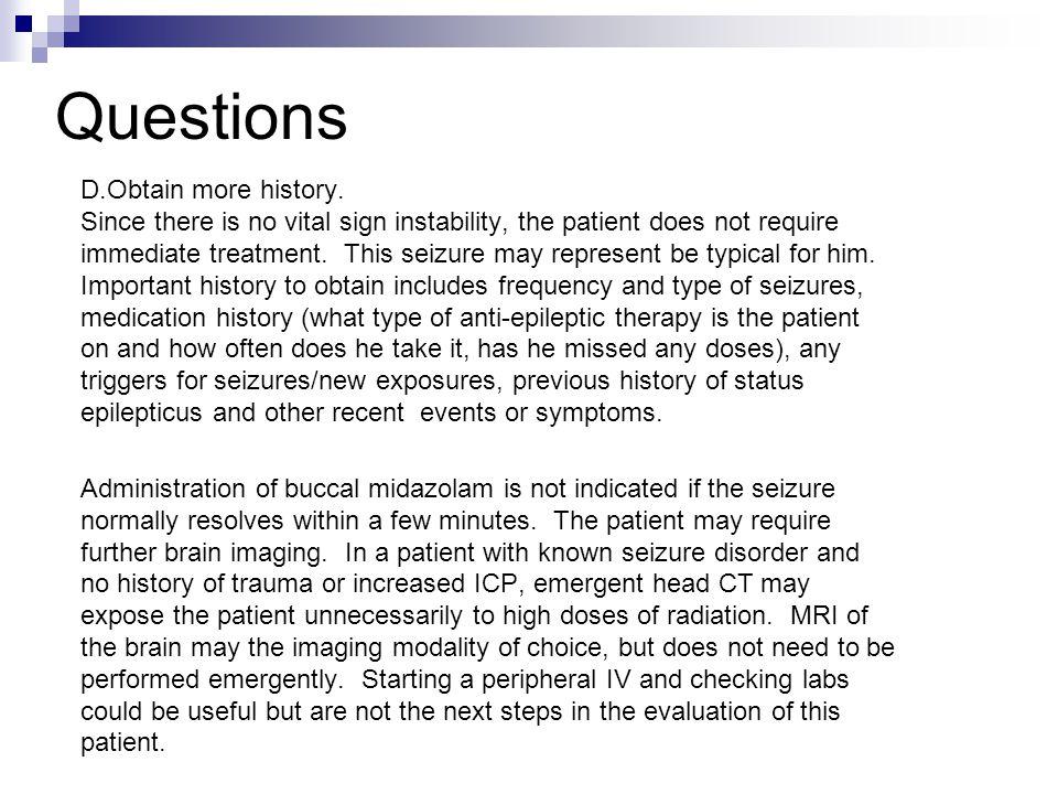 Questions D.Obtain more history.